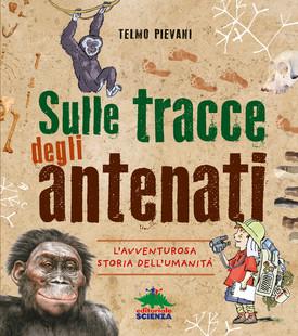 Sulle tracce degli antenati, di Telmo Pievani - l'evoluzione dell'uomo spiegata ai bambini